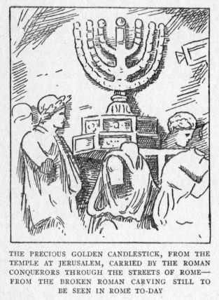 THE PRECIOUS GOLDEN CANDLESTICK, FROM THE TEMPLE AT JERUSALEM, CARRIED BY THE ROMAN CONQUERORS THROUGH THE STREETS OF ROME--FROM THE BROKEN ROMAN CARVING STILL TO BE SEEN IN ROME TO-DAY