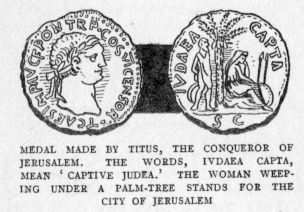 MEDAL MADE BY TITUS, THE CONQUEROR OF JERUSALEM. THE WORDS, IVDAEA CAPTA, MEAN 'CAPTIVE JUDEA.' THE WOMAN WEEPING UNDER A PALM-TREE STANDS FOR THE CITY OF JERUSALEM